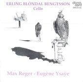Reger / Ysaÿe: 3 Suites For Cello / Sonata For Cello by Erling Blöndal Bengtsson