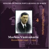 Markos Vamvakaris Vol. 4 / Singers of Greek Popular Song in 78 rpm / Recordings 1940 - 1954 by Markos Vamvakaris (Μάρκος Βαμβακάρης)