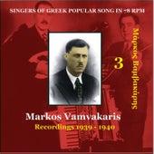 Markos Vamvakaris Vol. 3 / Singers of Greek Popular Song in 78 rpm / Recordings 1939-1940 by Markos Vamvakaris (Μάρκος Βαμβακάρης)