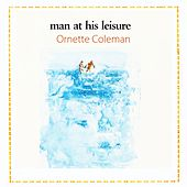 Man At His Leisure by Ornette Coleman
