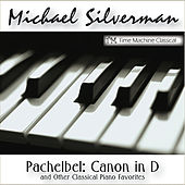 Pachelbel: Canon in D and Other Classical Piano Favorites by Michael Silverman