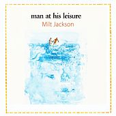 Man At His Leisure by Milt Jackson