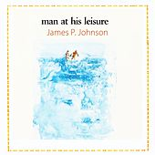 Man At His Leisure by James P. Johnson
