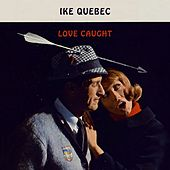Love Caught by Ike Quebec