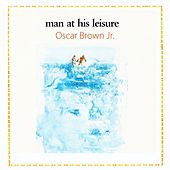 Man At His Leisure by Oscar Brown Jr.