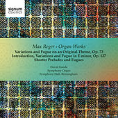 Max Reger: Organ Works - Symphony Organ of Symphony Hall, Birmingham by David Goode
