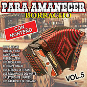 Para Amanecer Borracho Con Norteño, Vol. 5 by Various Artists