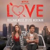 Love (Deluxe Edition) [A Netflix Original Series Soundtrack] by Lyle Workman