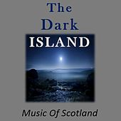 The Dark Island: Music of Scotland by Various Artists