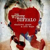 Shadows, Greys & Evil Ways by The White Buffalo