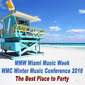 Mmw Miami Music Week WMC Winter Music Conference 2016 (The Best Place to Party) & DJ Mix (Mixed by DJ Slash) von Various Artists