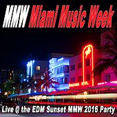 Mmw Miami Music Week (Live @ the EDM Sunset Nnw 2016 Party) & DJ Mix von Various Artists