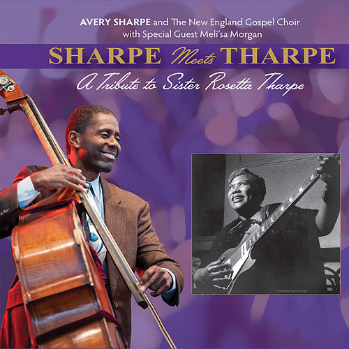 Sharpe Meets Tharpe a Tribute to Sister Rosetta Tharpe by Avery Sharpe