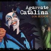 Los Sueños de Agarrate Catalina