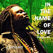 In the Name of Love (Reggae Mix) by Luciano