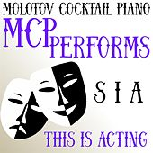 MCP Performs Sia: This Is Acting von Molotov Cocktail Piano