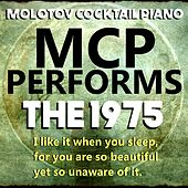 MCP Performs The 1975: I like it when you sleep... von Molotov Cocktail Piano