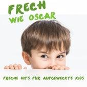 Frech wie Oscar: Freche Hits für aufgeweckte Kids by Various Artists