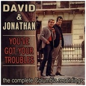 You've Got Your Troubles by David & Jonathan