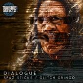 Spaz Sticks / Glitch Gringo by Dialogue