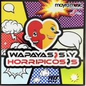 Wapayasos y Horripicosos by Wapayasos y Horripicosos