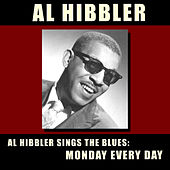 Al Hibbler Sings the Blues: Monday Every Day (Bonus Track Version) by Al Hibbler