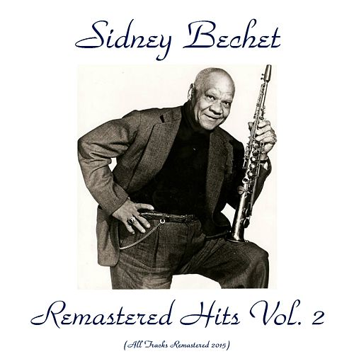 Remastered Hits Vol. 2 (All Tracks Remastered 2016) by Sidney Bechet