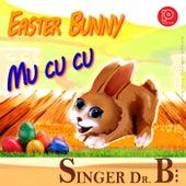 Easter Bunny Mu Cu Cu by Singer Dr. B...