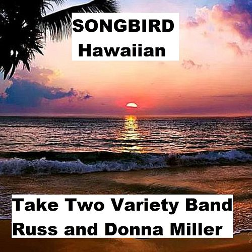 Songbird (Hawaiian) by Take Two Variety Band (Russ and Donna Miller)