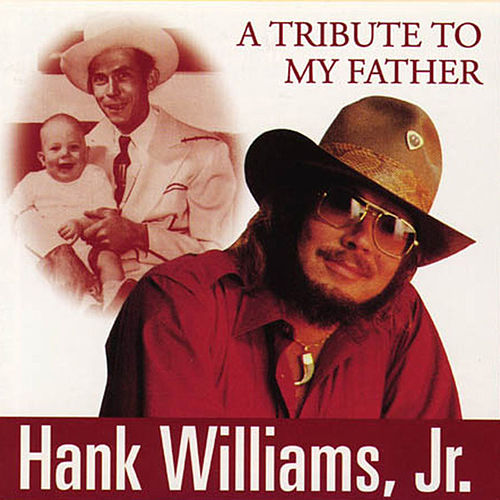 A Tribute To My Father by Hank Williams, Jr.