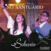 Solução (Playback) by Ministério No Santuário