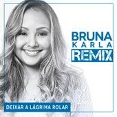 Deixar a Lágrima Rolar - Remix de Bruna Karla