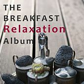 The Breakfast Relaxation Album by Various Artists