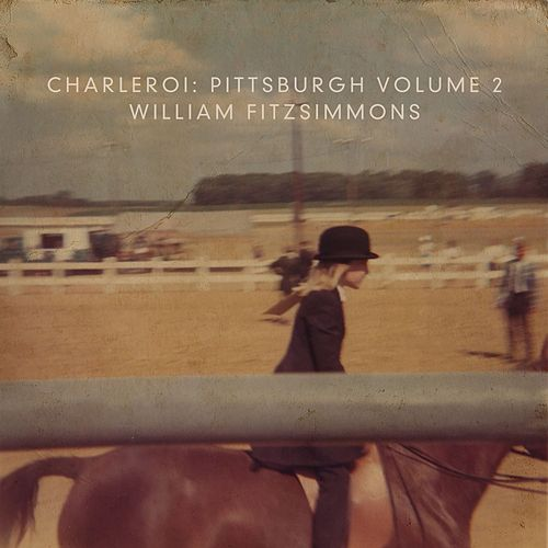 Charleroi: Pittsburgh, Vol. 2 by William Fitzsimmons