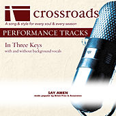 Say Amen [Made Popular by Brian Free & Assurance] (Performance Track) by Various Artists