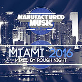 Manufactured Music Miami 2016 (Mixed by Rough Night) de Various Artists