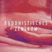 Buddhistisches Zentrum - Entspannungsmusik mit Naturgeräusche und Orientalische Klänge von Various Artists