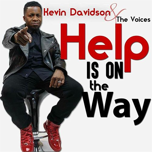 Help Is on the Way by Kevin Davidson And The Voices
