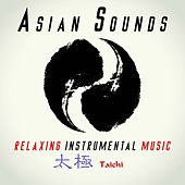 Asian Sounds: Relaxing Instrumental Music with Oriental Sounds by Various Artists