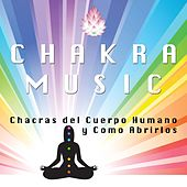 Chakra Music - Chacras del Cuerpo Humano Como Abrirlos by Various Artists