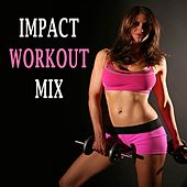 Impact Workout Mix (The Best Motivational Nonstop Music for a High Impact Workout) by Various Artists