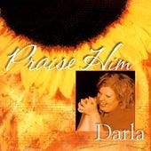 Praise Him by Darla Day