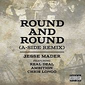 Round and Round (A-Side Remix) [feat. Real Deal, Ambition & Chris Longo] by Jesse Mader