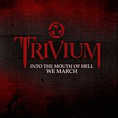 Into The Mouth Of Hell We March von Trivium