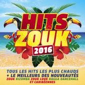 Hits Zouk 2016 : Tous les hits les plus chauds et le meilleur des nouveautés zouk, kizomba, zouk love, ragga dancehall et caribéennes de Various Artists