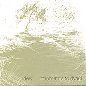 Moments to Dwell by Dew