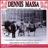 Dennis Massa String Quartet: for Guitar, Cello, Violin & Viola... Instrumental Acoustic Guitar Sketches Vol. #2 ( 7-7-07 ) von Dennis Massa