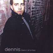 Blame It All On Love by Dennis