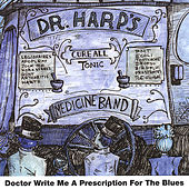 Doctor, Write Me a Prescription for the Blues von Dr Harp's Medicine Band