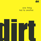 One Thing Led to Another de Dirt